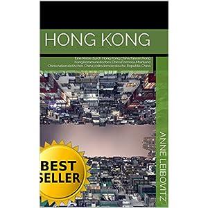 Hong Kong: Eine Reise durch Hong Kong,China,Taiwan,Hong Kong,kommunistisches China,Formosa,Mainland China,nationalistisches China,Volksdemokratische R