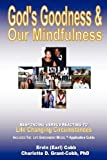 img - for God's Goodness & Our Mindfulness: Responding versus Reacting to Life Changing Circumstances book / textbook / text book