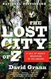 David Grann [THE LOST CITY OF Z: A TALE OF DEADLY OBSESSION IN THE AMAZON (VINTAGE DEPARTURES) BY (Author)Grann, David]Paperback(Jan-2010)