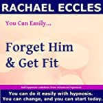 You Can Easily Forget Him & Get Fit,...