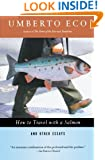 How to Travel with a Salmon & Other Essays (Harvest Book)