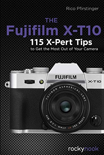 the-fujifilm-x-t10-115-x-pert-tips-to-get-the-most-out-of-your-camera