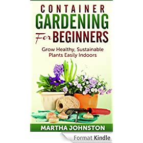 Container Gardening for Beginners: Grow Healthy, Sustainable Plants Indoors (English Edition)