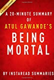 A 20-minute Summary of Atul Gawandes Being Mortal: Medicine and What Matters in the End