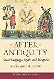 img - for After Antiquity: Greek Language, Myth, and Metaphor (Myth and Poetics) by Margaret Alexiou (2002-06-27) book / textbook / text book