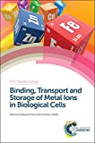 img - for Binding, Transport and Storage of Metal Ions in Biological Cells: RSC (RSC Metallobiology) book / textbook / text book