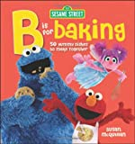 Sesame Street: B is for Baking: 50 Yummy Dishesto Make Together (0470638869) by McQuillan, Susan