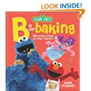 Sesame Street: B is for Baking - 50 Yummy Dishes to Make Together
