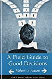 A Field Guide to Good Decisions: Values in Action