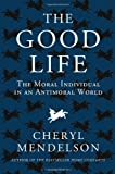 The Good Life: The Moral Individual in an Antimoral World (1408833670) by Mendelson, Cheryl