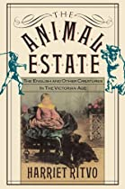 The Animal Estate: The English and Other Creatures in the Victorian Age