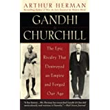 Gandhi & Churchill: The Epic Rivalry that Destroyed an Empire and Forged Our Ageby Arthur Herman