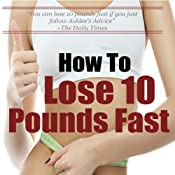 How to Lose 10 Pounds Fast: Fast and Simple Ways to Lose Weight and Change Your Life Forever Audiobook