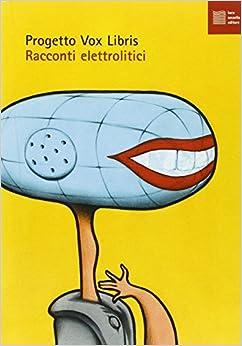 Racconti elettrolitici. Con CD Audio: Progetto Vox Libris