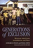 Generations of Exclusion: Mexican-Americans, Assimilation, and Race