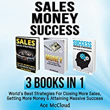 Sales: Money: Success: 3 Books in 1: World's Best Strategies for Closing More Sales, Getting More Money & Attaining Massive Success Audiobook by Ace McCloud Narrated by Joshua Mackey