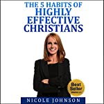 Bible Study: The 5 Habits of Highly Effective Christians | Nicole Johnson
