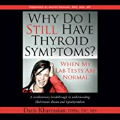 Why Do I Still Have Thyroid Symptoms?: When My Lab Tests Are Normal | [Datis Kharrazian]