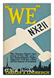 We, by Charles A. Lindbergh; the Famous Fliers Own Story of His Life and His Transatlantic Flight, Together with His Views on the Future of Aviation, with a Foreword by Myron T. Herrick ...