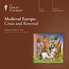 Medieval Europe: Crisis and Renewal Lecture by  The Great Courses Narrated by Professor Teofilo F. Ruiz