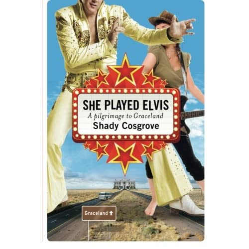 She-Played-Elvis-A-Pilgrimage-to-Graceland-Cosgrove-Shady