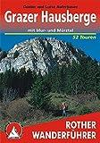 Grazer Hausberge mit Mur- und Mürztal: 52 ausgewählte Höhenwanderungen im Grazer Bergland, im West- und Oststeirischen Randgebirge, an der Rax, in den ... Seckauer Tauern sowie in den Seetaler Alpen