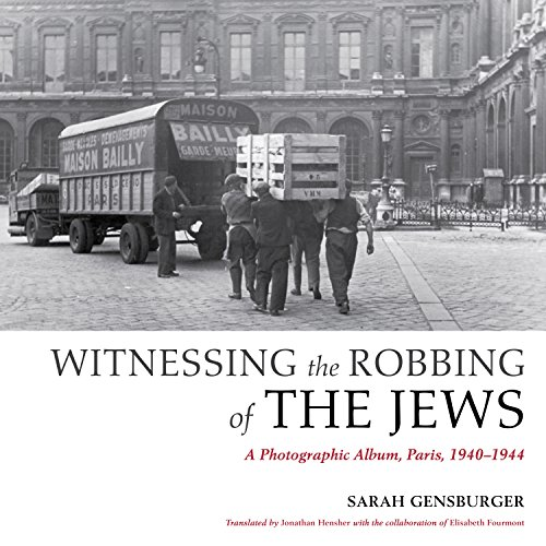 Witnessing the Robbing of the Jews: A Photographic Album, Paris, 1940-1944 PDF