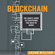 Blockchain: The Simple Guide to Everything You Need to Know | Livre audio Auteur(s) : Jacob William Narrateur(s) : Kevin Theis