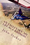 An Eagles Sky: My Life as a Birdman: How I Helped a One-winged Eagle Fly Again