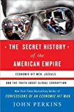 img - for The Secret History of the American Empire: Economic Hit Men, Jackals, and the Truth about Global Corruption by Perkins, John 1st edition (2007) Hardcover book / textbook / text book