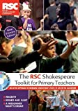 Royal Shakespeare Company The RSC Shakespeare Toolkit for Primary Teachers