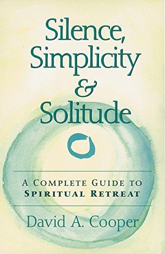 Silence, Simplicity & Solitude: A Complete Guide to Spiritual Retreat