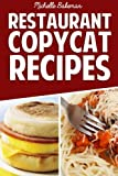 Restaurant Copycat Recipes: Top Secret Recipes Exposed In the Comfort of Your Own Home