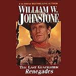 Renegades: The Last Gunfighter Series | William Johnstone