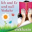 Ich und Er und Null Verkehr Hörbuch von Kim Schneyder Gesprochen von: Irina von Bentheim