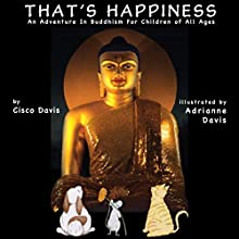 That's Happiness: An Adventure in Buddhism for Children of All Ages (       UNABRIDGED) by Cisco Davis Narrated by Cisco Davis