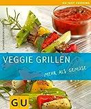 Veggie Grillen: mehr als Gemüse: mehr als Gemüse - Just Cooking - Susanne Bodensteiner