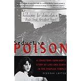 Seductive Poison: A Jonestown Survivor's Story of Life and Death in the People's Temple ~ Deborah Layton