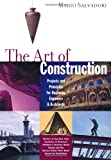 img - for The Art of Construction: Projects and Principles for Beginning Engineers & Architects (Ziggurat Book) book / textbook / text book