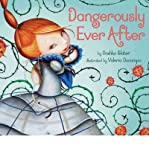 img - for [ [ [ Dangerously Ever After [ DANGEROUSLY EVER AFTER ] By Slater, Dashka ( Author )Sep-13-2012 Hardcover book / textbook / text book