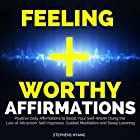 Feeling Worthy Affirmations: Positive Daily Affirmations to Boost Your Self-Worth Using the Law of Attraction, Self-Hypnosis, Guided Meditation and Sleep Learning Hörbuch von Stephens Hyang Gesprochen von: Larry Oliver
