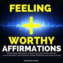 Feeling Worthy Affirmations: Positive Daily Affirmations to Boost Your Self-Worth Using the Law of Attraction, Self-Hypnosis, Guided Meditation and Sleep Learning | Livre audio Auteur(s) : Stephens Hyang Narrateur(s) : Larry Oliver
