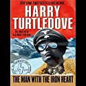 The Man with the Iron Heart (       UNABRIDGED) by Harry Turtledove Narrated by William Dufris