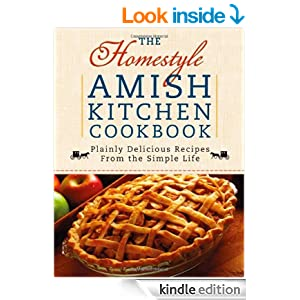 The Homestyle Amish Kitchen Cookbook: Plainly Delicious Recipes from the Simple Life