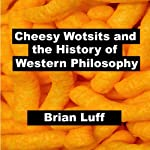 Cheesy Wotsits and the History of Western Philosophy | Brian Luff