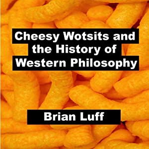 Cheesy Wotsits and the History of Western Philosophy Audiobook