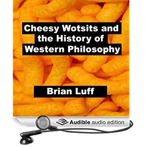 Cheesy Wotsits and the History of Western Philosophy (Unabridged)