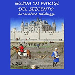 Guida di Parigi del Seicento [Guide to Paris of the Seventeenth Century] Audiobook