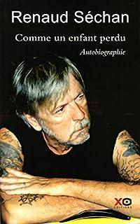 Comme un enfant perdu : autobiographie, Séchan, Renaud