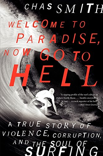 Welcome to Paradise, Now Go to Hell: A True Story of Violence, Corruption, and the Soul of Surfing